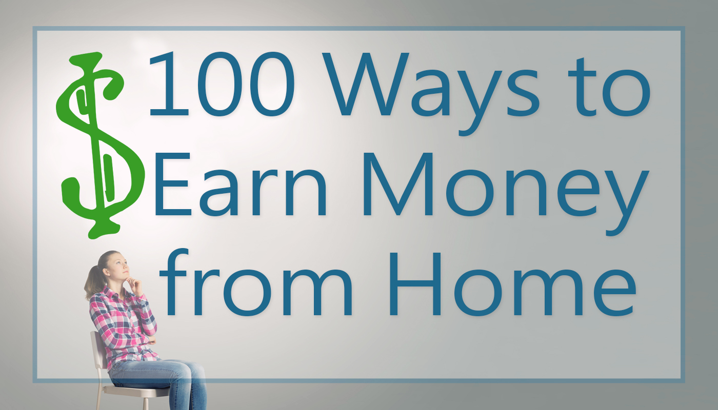 100 Ways To Earn Money From Home
