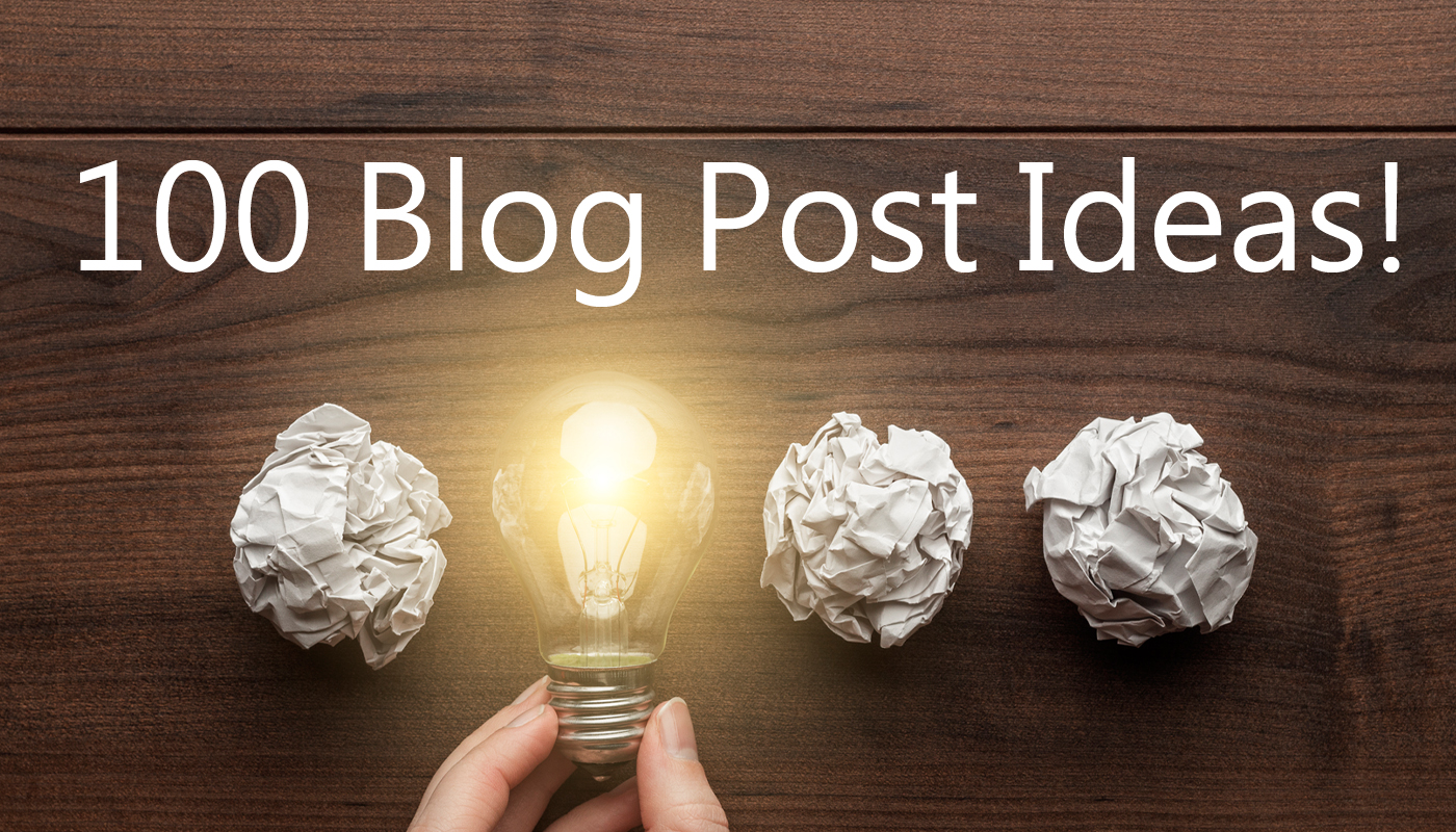 100 Blog Post Ideas to Inspire Your Writing and End Blogging Writer's Block