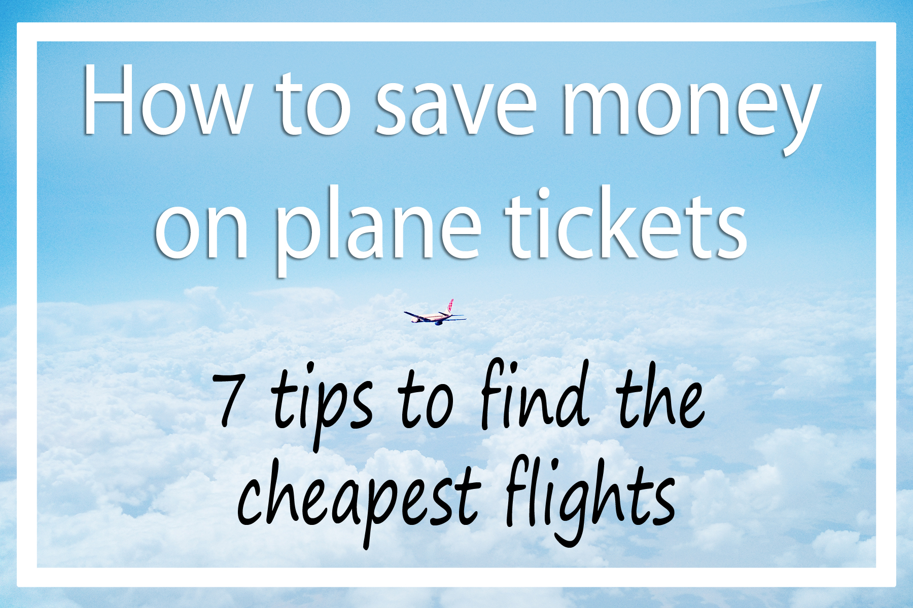How to Save Money on Flights – 7 Tips to Find the Cheapest Tickets