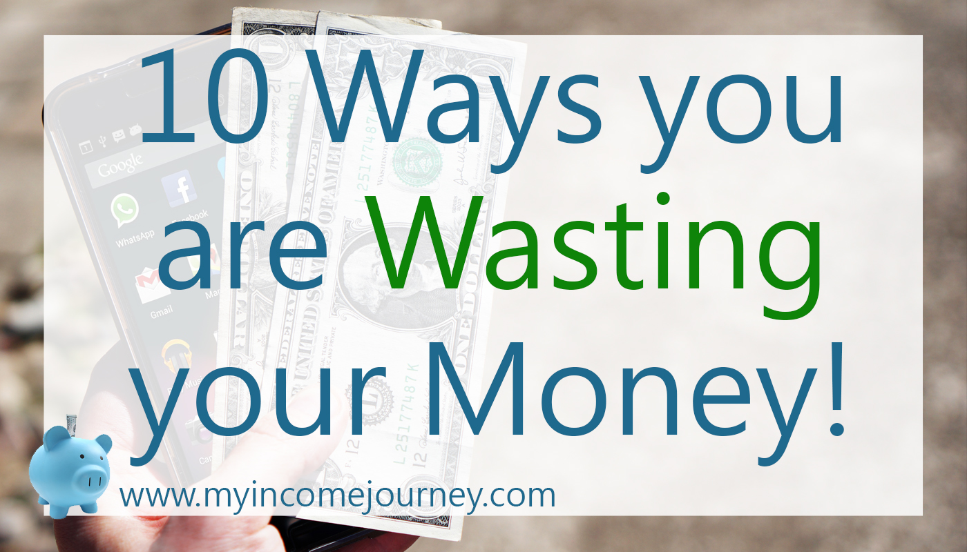 10 Ways You Are Wasting Your Money
