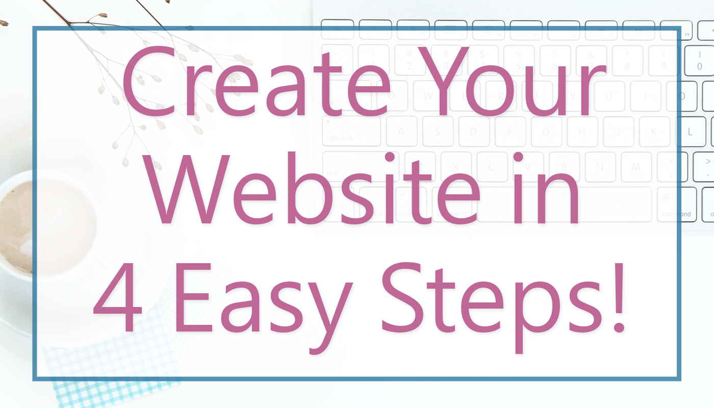 Create Your Website in 4 Easy Steps